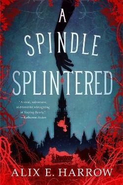 book cover A Spindle Splintered by Alix E. Harrow