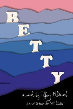 book cover Betty by Tiffany McDaniel