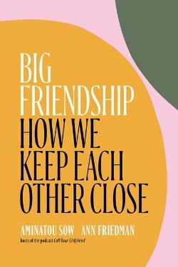 book cover Big Friendship by Aminatou Sow and Ann Friedman