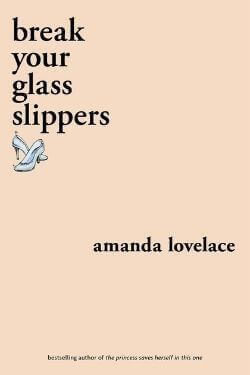 book cover Break Your Glass Slippers by Amanda Lovelace
