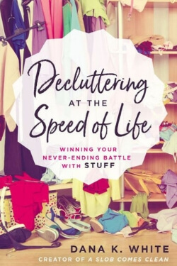 book cover Decluttering at the Speed of Life by Dana K White