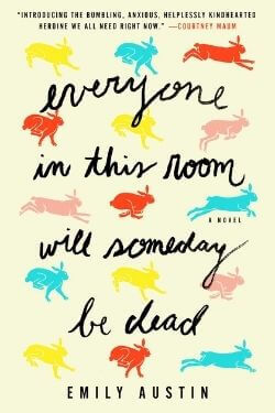 book cover Everyone is this Room will Someday be Dead by Emily Austin