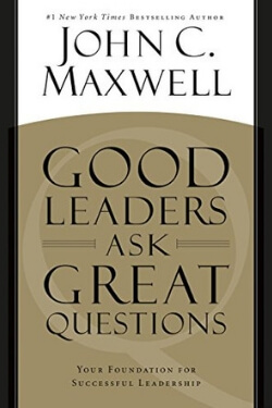 book cover Good Leaders Ask Great Questions by John C. Maxwell