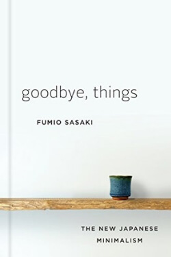 book cover Goodbye, Things by Fumio Sasaki