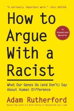 book cover How to Argue with a Racist by Adam Rutherford