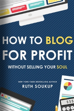 book cover How to Blog For Profit Without Selling Your Soul by Ruth Soukup