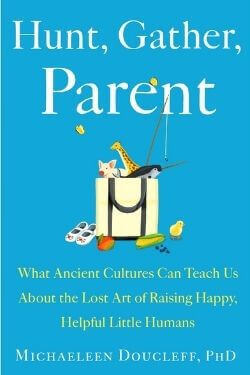 book cover Hunt, Gather, Parent by Michaeleen Doucleff