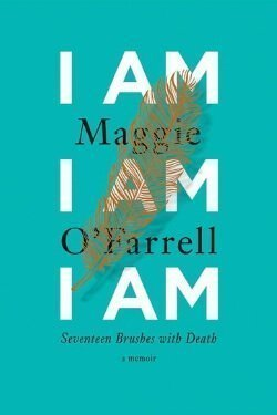 book cover I Am, I Am, I Am by Maggie O'Farrell