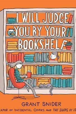 book cover I Will Judge You by Your Bookshelf by Grant Snider