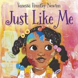 book cover Just Like Me by Vanessa Brantley-Newton
