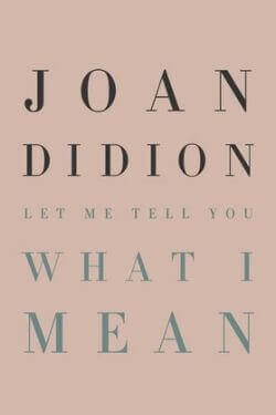 book cover Let Me Tell You What I Mean by Joan Didion