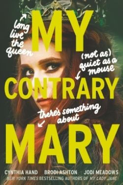 book cover My Contrary Mary by Cynthia Hand, Brodi Ashton, Jodi Meadows