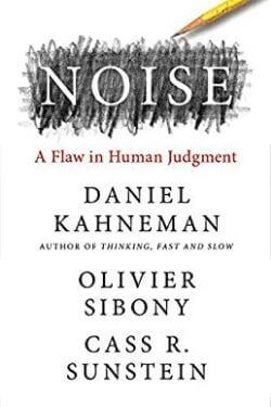 book cover Noise by Daniel Kahneman, Olivier Sibony, and Cass R. Sunstein