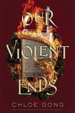 book cover Our Violent Ends by Chloe Gong