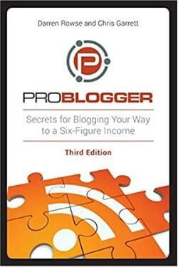 book cover ProBlogger: Secrets for Blogging Your Way to a Six-Figure Income by Darren Rowse and Chris Garrett