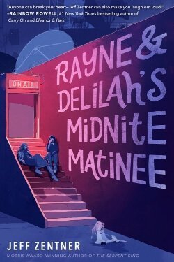 book cover Rayne & Delilah's Midnite Matinee by Jeff Zentner