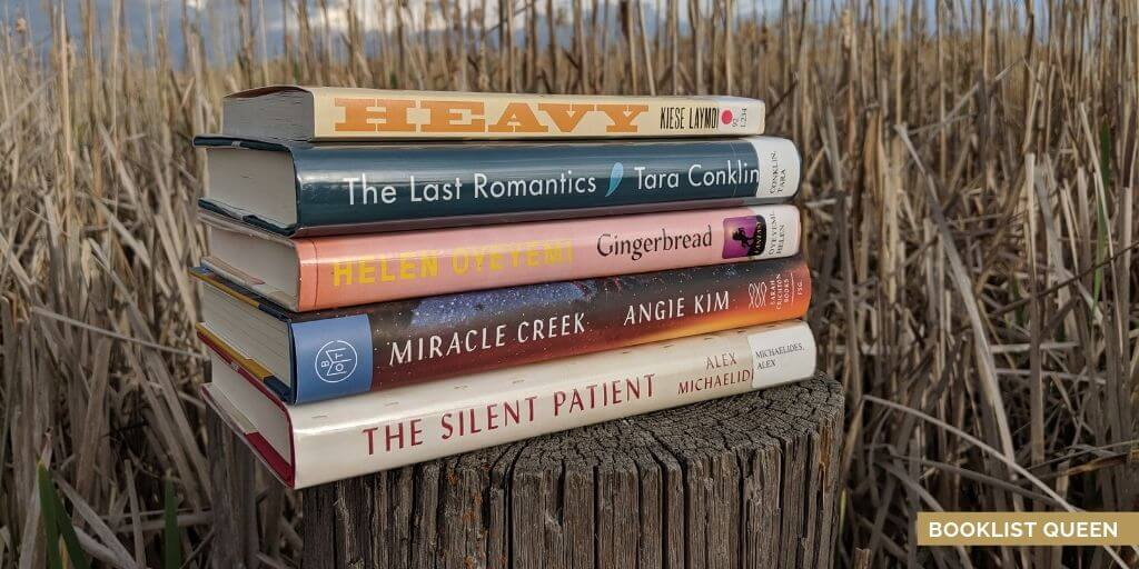 books stack: Heavy, The Last Romantics, Gingerbread, Miracle Creek, The Silent Patient