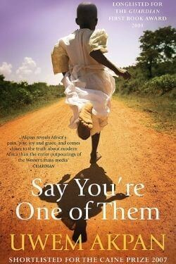 book cover Say You're One of Them by Uwem Akpan