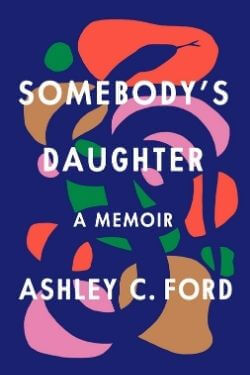book cover Somebody's Daughter by Ashley C. Ford