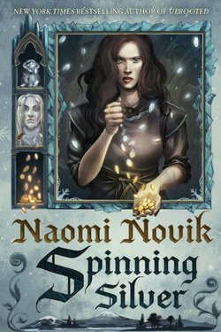 book cover Spinning Silver by Naomi Novik