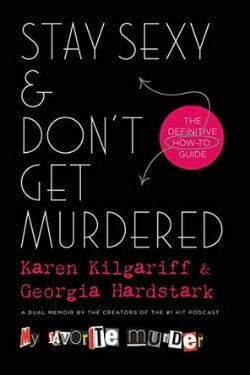 book cover Stay Sexy & Don't Get Murdered by Karen Kilgariff and Georgia Hardstark