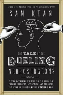 book cover The Tale of the Dueling Neurosurgeons by Sam Kean