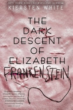 book cover The Dark Descent of Elizabeth Frankenstein by Kiersten White