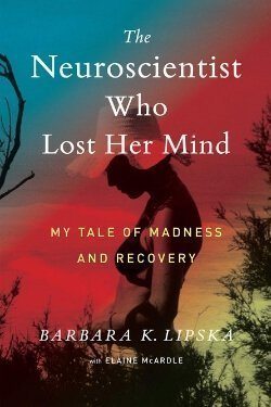 book cover The Neuroscientist Who Lost Her Mind by Barbara K. Lipska