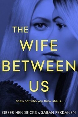 book cover The Wife Between Us by Greer Hendricks and Sarah Pekkanen