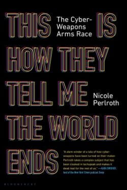 book cover This is How They Tell Me the World Ends by Nicole Perlroth