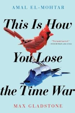 book cover This is How You Lose the Time War by Amal El-Mohtar and Max Gladstone