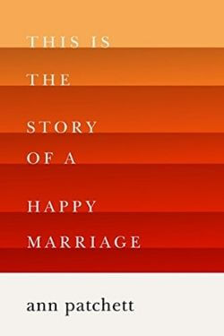 book cover This is The Story of A Happy Marriage by Ann Patchett