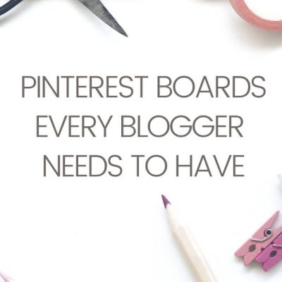 Pinterest Boards Every Blogger Needs