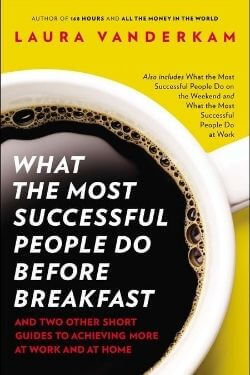 book cover What the Most Succesful People Do Before Breakfast by Laura Vanderkam