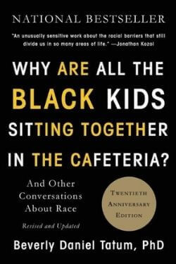 book cover Why Are All the Black Kids Sitting Together in the Cafeteria? by Beverly Daniel Tatum