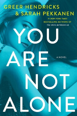 book cover You Are Not Alone by Greer Hendricks and Sarah Pekkanen