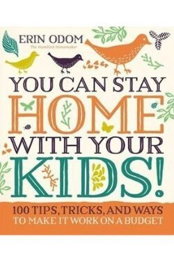 book cover You Can Stay Home with Your Kids by Erin Odom